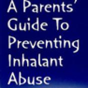 A Parent's Guide to Preventing Inhalant Abuse