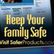 Keep Your Family Safe; Visit Safer Products.gov