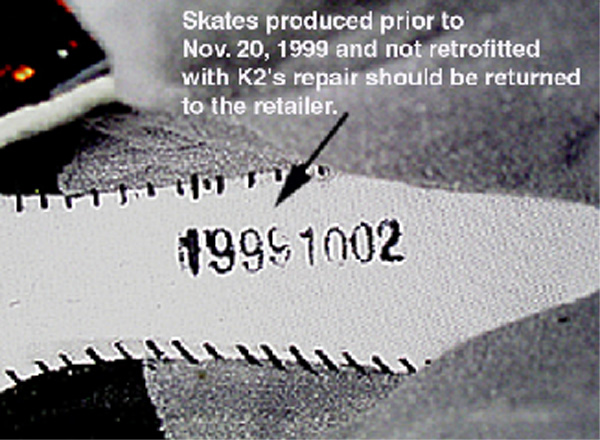 Manufacturing Date On the Footbed Skates manufactured before November 20,1999 are recalled